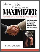 MARKETING & MANAGEMENT MAXIMIZER FOR YOUR INVESTIGATIVE AGENCY